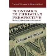 Economics in Christian Perspective by Victor V Claar
