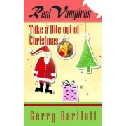 Real Vampires Take a Bite Out of Christmas by Gerry Bartlett