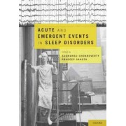 Acute and Emergent Events in Sleep Disorders by Sudhansu Chokroverty