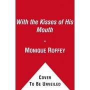 With the Kisses of His Mouth by Monique Roffey