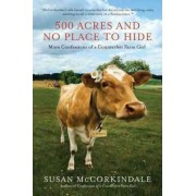 500 Acres and No Place to Hide by Susan McCorkindale
