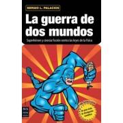 La Guerra de DOS Mundos by Sergio L Palacios