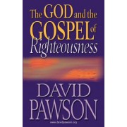 The God and the Gospel of Righteousness by David Pawson