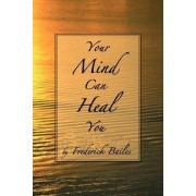 Your Mind Can Heal You by Frederick Bailes