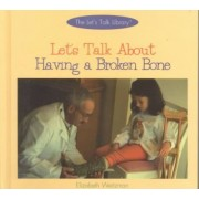 Let's Talk about Having a Broken Bone by Elizabeth Weitzman