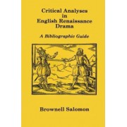 Critical Analyses in English Renaissance Drama by Brownell Salomon