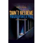 Don't Believe Your Lying Eyes by Blair S. Walker