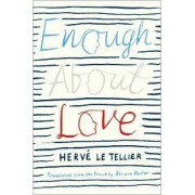Enough about Love by Herve Le Tellier