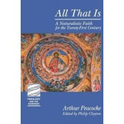 All That is by Arthur R. Peacocke