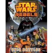 Star Wars Rebels: Visual Guide: Epic Battles by DK Publishing