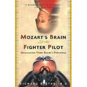 Mozart's Brain and the Fighter Pilot by Richard Restak
