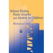 School Phobia, Panic Attacks and Anxiety in Children by Marianna Csoti