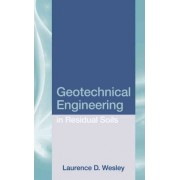 Geotechnical Engineering in Residual Soils by Laurence D. Wesley