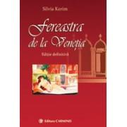 FEREASTRA DE LA VENETIA. EDITIE DEFINITIVA