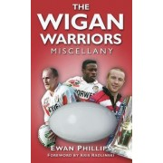 The Wigan Warriors Miscellany by Ewan Phillips