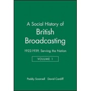 A Social History of British Broadcasting: 1922-39 - Serving the Nation v. 1 by Paddy Scannell