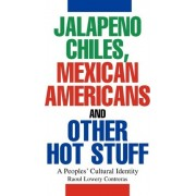 Jalapeno Chiles, Mexican Americans and Other Hot Stuff by Raoul Lowery Contreras