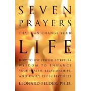 Seven Prayers That Can Change Your Life by Leonard Felder