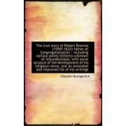 The True Story of Robert Browne (1550?-1633) Father of Congregationalism by Burrage