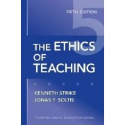 The Ethics of Teaching by Kenneth A. Strike