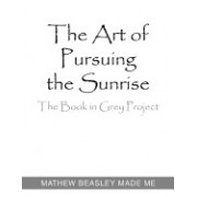 The Art of Pursuing the Sunrise: The Book in Grey Project