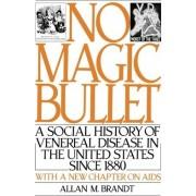 No Magic Bullett by Professor of the History of Science Allan M Brandt