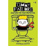 Timmy Failure: Sanitized for Your Protection by Stephan Pastis