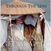 Through the Lens National Geographic's Greatest Photographs Leah Bendavid-Val;National Geographic Society