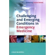 Challenging and Emerging Conditions in Emergency Medicine by Arvind Venkat