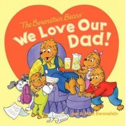 The Berenstain Bears: We Love Our Dad! by Jan Berenstain