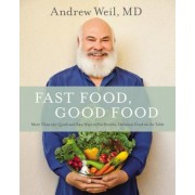 Fast Food, Good Food: More Than 150 Quick and Easy Ways to Put Healthy, Delicious Food on the Table, Hardcover