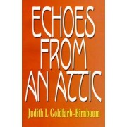 Echoes from an Attic by Judith Goldfarb-Birnbaum