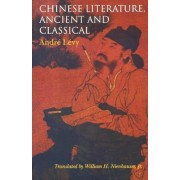 Chinese Literature, Ancient and Classical by Andre Levy