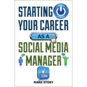 Starting Your Career as a Social Media Manager by Mark Story