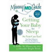 The Mommy MD Guide to Getting Your Baby to Sleep: More Than 500 Tips That 25 Doctors Who Are Also Mothers Use to Get Their Kids to Sleep--So You Can T