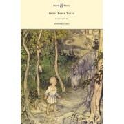 Irish Fairy Tales - Illustrated by Arthur Rackham by James Stephens