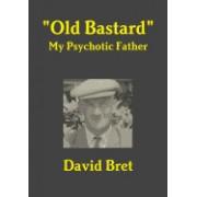 Old Bastard: My Psychotic Father