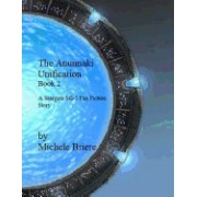 The Anunnaki Unification, Book 2: A Stargate Sg-1 Fan Fiction Story