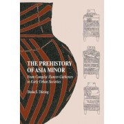 The Prehistory of Asia Minor by Bleda S. During