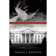 Shadows Over the White House by Thomas A Reppetto