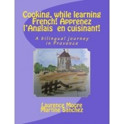 Cooking, While Learning French! Apprenez L'Anglais En Cuisinant! by Mrs Laurence Moore