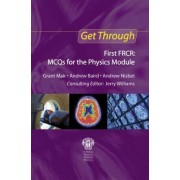 Get Through First FRCR: MCQs for the Physics Module by Grant Mair