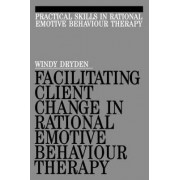 Facilitating Client Change in Rational Emotive Behaviour Therapy by Windy Dryden