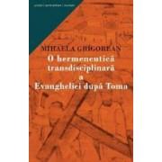 O Hermeneutica Transdisciplinara A Evangheliei Dupa Toma - Mihaela Grigorean