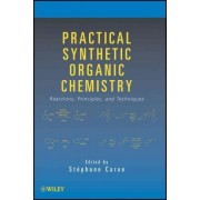 Practical Synthetic Organic Chemistry by Stephane Caron