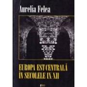 Europa Est-Centrala in secolele IX-XII - Aurelia Felea