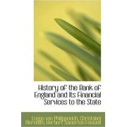 History of the Bank of England and Its Financial Services to the State by Christabel Meredith Von Philippovich