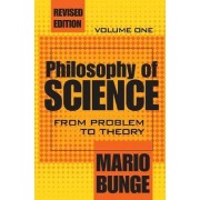 Philosophy of Science: From Problem to Theory Volume 1 by Mario Bunge