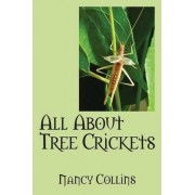 All about Tree Crickets by Nancy Collins
