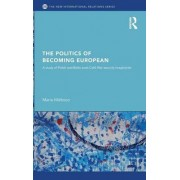 The Politics of Becoming European by Maria Malksoo